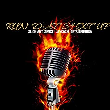 Run Dat Shxt Up (feat. Slick Ant, Sensei & Jay Ca$h)