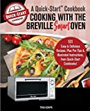 Cooking with the Breville Smart Oven, A Quick-Start Cookbook: 101 Easy & Delicious Recipes, plus Pro...