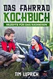 Das Fahrrad Camping Kochbuch: Rezepte für das Radreisen