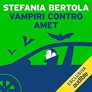 Vampiri contro Amet                   Di:                                                                                                                                 Stefania Bertola                               Letto da:                                                                                                                                 Angela Ricciardi                      Durata:  17 min     35 recensioni     Totali 3,6