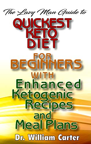 The Lazy Man Guide To Quickest Keto diets For Beginners With Enhanced Ketogenic Recipes And Meal Plans: Discover The Quickest Keto Diet Recipes That Make You Lose weight Within 30 Days 1