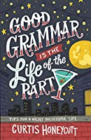 Good Grammar is the Life of the Party: Tips for a Wildly Successful Life