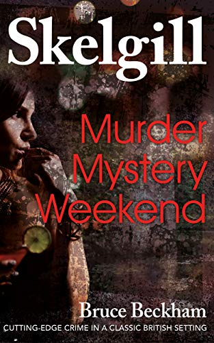 Murder Mystery Weekend: a gripping crime mystery with a sinister twist (Detective Inspector Skelgill Investigates Book 11)