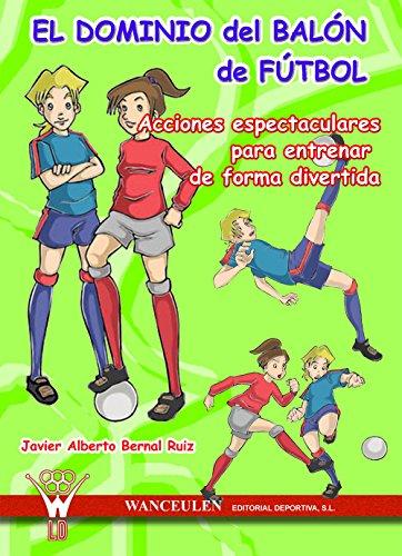 El dominio del balón de fútbol: Acciones espectaculares para entrenar de forma divertida