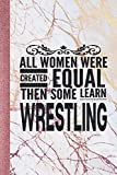 All Women Learn Wrestling: Journal For Wrestlers - Best Fun Gift For Coach, Trainer, Student, Woman, Girl - Rose Gold Marble Cover 6'x9' Notebook