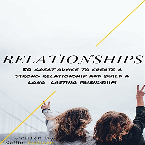 Relationships     50 Great Advice to Create a Strong Relationship and Build a Long Lasting Friendship!              By:                                                                                                                                 Kellie Sullivan                               Narrated by:                                                                                                                                 Darelynn Prejean                      Length: 32 mins     Not rated yet     Overall 0.0