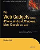 Pro Web Gadgets for Mobile and Desktop: Across iPhone, Android, Windows, Mac, iGoogle and More (Expert's Voice in Web Development) (English Edition)