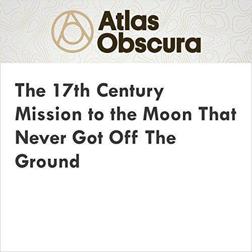 The 17th Century Mission to the Moon That Never Got Off the Ground audiobook cover art