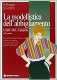 La modellistica dell'abbigliamento. Per gli Ist. Tecnici e professionali. Corpini, abiti, ...
