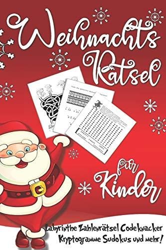 Weihnachtsrätsel für Kinder: Labyrinthe Zahlenrätsel Codeknacker Kryptogramme Sudokus Symbolrätsel Ausmalbilder Punkt zu Punkt