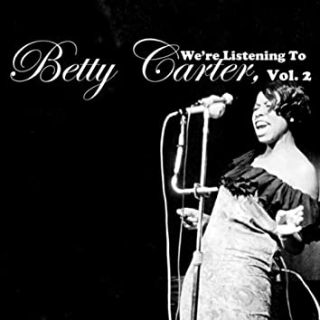 We're Listening To Betty Carter, Vol. 2