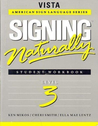 Signing Naturally: Student Workbook, Level 3 (Vista American Sign Language Series)