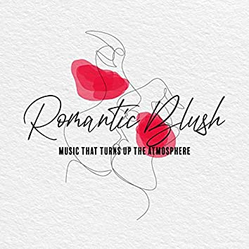 Romantic Blush. Music That Turns Up the Atmosphere