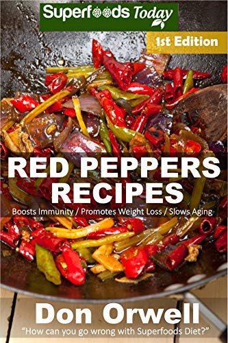 Red Peppers Recipes: 35 Quick & Easy Gluten Free Low Cholesterol Whole Foods Recipes full of Antioxidants & Phytochemicals (English Edition)