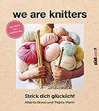 We are knitters: Strick dich glücklich! - Das Buch der Kultmarke - Mit exklusiven Anleitungen (German Edition)