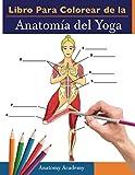 Libro Para Colorear de la Anatomía del Yoga: 3-en-1 Compilación | Más de 150 Ejercicios de Colores con Posturas de Yoga Para Principiantes, Intermedios y Expertos muy Detallados