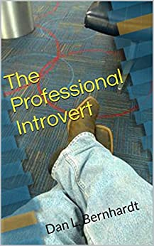 The Professional Introvert: Dan L. Bernhardt by [Dan Bernhardt]