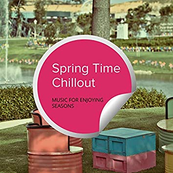Spring Time Chillout - Music For Enjoying Seasons