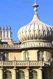 View of the Royal Pavillon in Brighton England Journal: 150 Page Lined Notebook/Diary