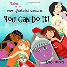 You Can Do It! (Tales of the Five Enchanted Mermaids)