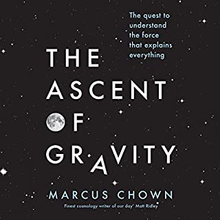 The Ascent of Gravity     The Quest to Understand the Force That Explains Everything              By:                                                                                                                                 Marcus Chown                               Narrated by:                                                                                                                                 Adjoa Andoh                      Length: 9 hrs and 26 mins     9 ratings     Overall 4.8