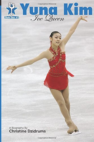 Yuna Kim: Ice Queen: Skate Stars Volume 2 by Christine Dzidrums (2011-04-30)