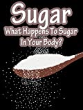 Sugar, What Happens To Sugar In Your Body?