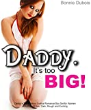 Daddy, It's Too BIG!: Daddy's Thick Taboo Erotica Romance Box Set for Women with Explicit Sex, Dark, Rough and Exciting (English Edition)