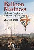 Balloon Madness: Flights of Imagination in Britain, 1783-1786 - Clare Brant