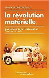 La révolution matérielle - Une histoire de la consommation (France, XIXe-XXIe siècle) de Jean-Claude Daumas