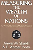 Measuring the Wealth of Nations: The Political Economy of National Accounts by Anwar M. Shaikh E. Ahmet Tonak(1996-11-28)