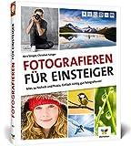Fotografieren für Einsteiger: Richtig fotografieren lernen. Der Fotokurs für Anfänger mit der Spiegelreflex-, System- und Kompaktkamera