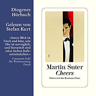 Cheers: Feiern mit der Business Class                   Autor:                                                                                                                                 Martin Suter                               Sprecher:                                                                                                                                 Stefan Kurt                      Spieldauer: 4 Std.     55 Bewertungen     Gesamt 4,1