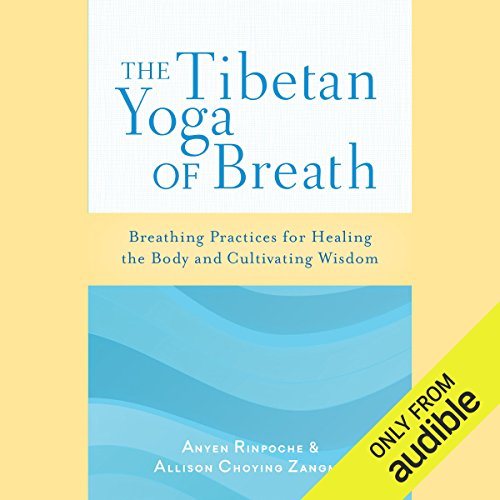 The Tibetan Yoga of Breath     Breathing Practices for Healing the Body and Cultivating Wisdom              By:                                                                                                                                 Anyen Rinpoche,                                                                                        Allison Choying Zangmo                               Narrated by:                                                                                                                                 Paul Ansdell                      Length: 4 hrs and 37 mins     49 ratings     Overall 4.3