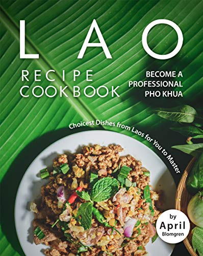 Lao Recipe Cookbook: Become A Professional Pho Khua - Choicest Dishes from Laos for You to Master (English Edition)