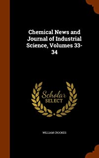 Chemical News and Journal of Industrial Science, Volumes 33-34