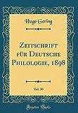 Zeitschrift für Deutsche Philologie, 1898, Vol. 30 (Classic Reprint)