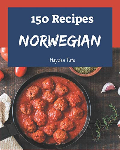 150 Norwegian Recipes: Keep Calm and Try Norwegian Cookbook