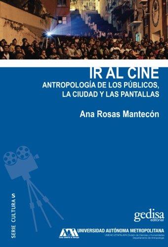 Ir al cine. Antropología de los públicos, la ciudad y las pantallas: 310023 (CULTURAS / Antropología)