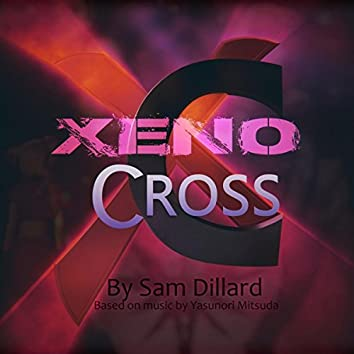 """Xeno Cross: (From """"Chrono Cross"""" & """"Xenogears"""")"""