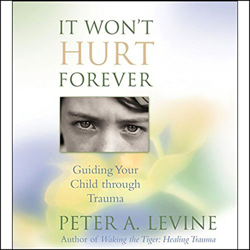It Wont Hurt Forever Audiobook By Peter A Levine Audible