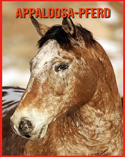 Appaloosa-Pferd: Sagenhafte Fotos & Buch mit lustigem Wissen über Appaloosa-Pferd für Kinder