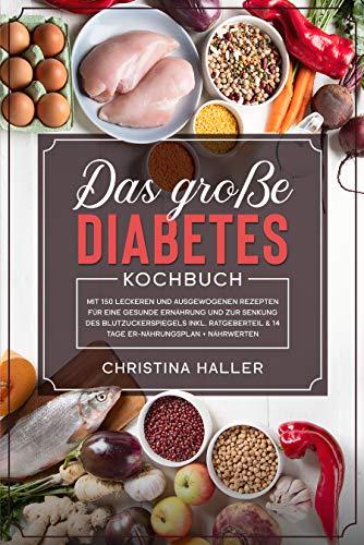 Das große Diabetes Kochbuch: mit 150 leckeren und ausgewogenen Rezepten für eine gesunde Ernährung und zur Senkung des Blutzuckerspiegels inkl. Ratgeberteil & 14 Tage Ernährungsplan + Nährwerten