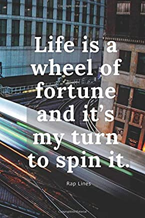 Life is a wheel of fortune and its my turn to spin it.: Rap