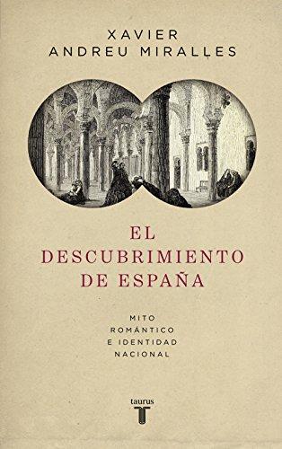 El descubrimiento de España: Mito romántico e identidad nacional ...