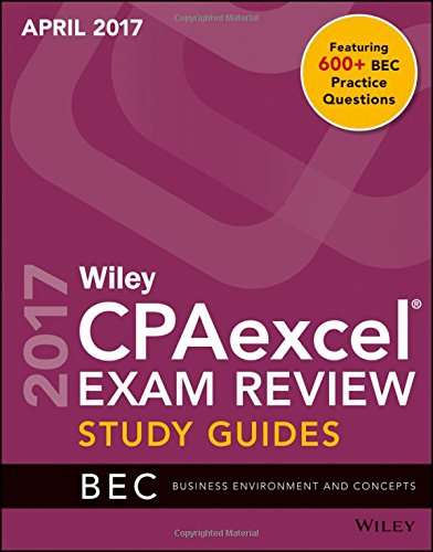 Wiley CPAexcel Exam Review April 2017 Study Guide: Business Environment and Concepts (Wiley Cpa Exam