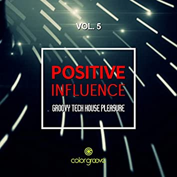 Positive Influence, Vol. 5 (Groovy Tech House Pleasure)
