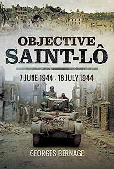 Objective Saint-Lô: 7 June 1944–18 July 1944 by [Georges Bernage]
