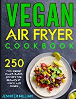 Vegan Air Fryer Cookbook: 250 Foolproof Plant-Based Recipes for Breakfast, Lunch, and Dinner