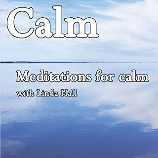 Calm     Meditations for Calm              By:                                                                                                                                 Linda Hall                               Narrated by:                                                                                                                                 Linda Hall                      Length: 1 hr and 13 mins     2 ratings     Overall 3.5